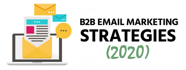 image of: laptop next to text that reads B2B Email Marketing Strategies (2020)